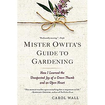 Mister Owita's Guide to Gardening : How I Learned the Unexpected Joy of a Green Thumb and an Open Heart