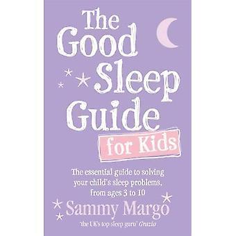 De goede slaap gids voor kinderen: de onmisbare gids voor het oplossen van uw kind slaapproblemen, van leeftijden 3 tot en met 10
