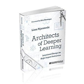 Architects of Deeper Learning: Intentional Design� for High-Impact Instruction