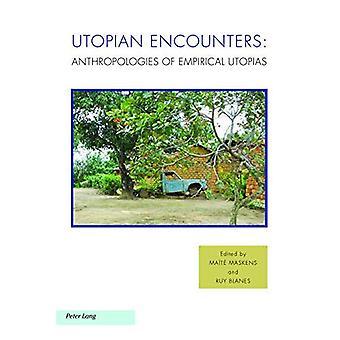 Utopian Encounters: Anthropologies of Empirical Utopias (Ralahine Utopian Studies)