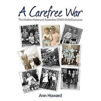 A Carefree War: The Hidden� History of Australian WWII� Child Evacuees