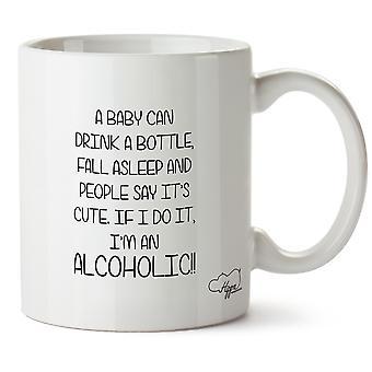 Hippowarehouse ребенок может выпить бутылку, заснуть и люди SayIt мило. Если я делаю это, я алкоголик! Печатные кружка Кубок керамические 10oz