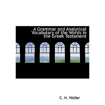 En grammatikk og analytisk vokabular av ordene i det gresk testamente Large Print Edition av Waller & Charles Henry