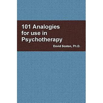 101 Analogies for use in Psychotherapy by Seaton & PhD & David