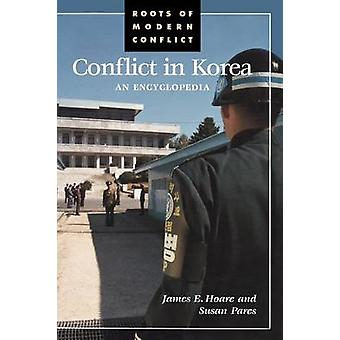 Conflict in Korea An Encyclopedia by Hoare & James E.