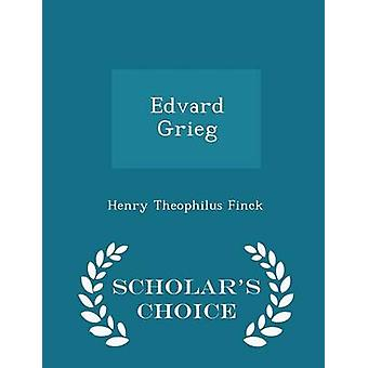 Edvard Grieg  Scholars Choice Edition by Finck & Henry Theophilus