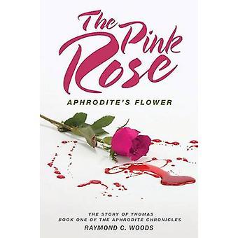Pink Rose Aphrodites blomst historien om Thomas bog af Afrodite Chronicles af Woods & Raymond C.