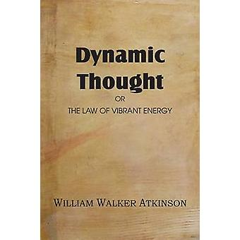 Dynamic Thought or the Law of Vibrant Energy by Atkinson & William Walker