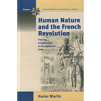 Mänskliga naturen och den franska revolutionen från upplysningen till Napoleons koden av Martin & X.