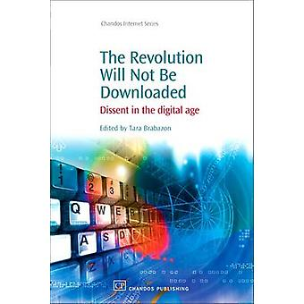 La volonté de Revoloution ne peut ne pas être téléchargé dissidence à l'ère numérique par Brabazon & Tara