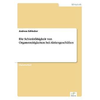 Die Schiedsfhigkeit von Organstreitigkeiten bei Aktiengeschften por Schlecker & Andreas