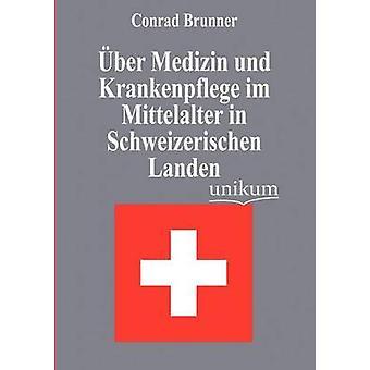 ber Medizin und Krankenpflege im Mittelalter in Schweizerischen Landen by Brunner & Conrad