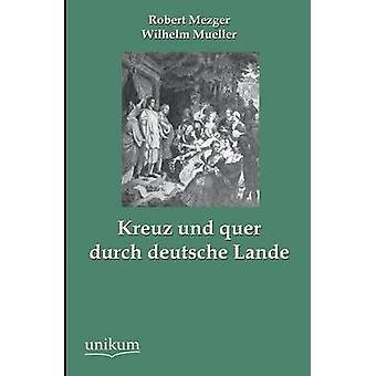 Kreuz Und Quer Durch Deutsche Lande par Mezger & Robert