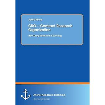 CRO  Contract Research Organization How Drug Research is Evolving by Miera & Jakob