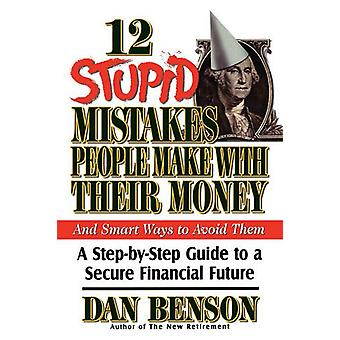 12 Stupid Mistakes People Make with Their Money by Dan Benson - 97808