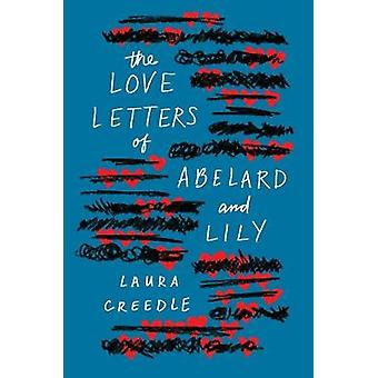 The Love Letters of Abelard and Lily by Laura Creedle - 9780544932050