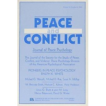 Pioneers of Peace Psychology - Ralph K. White - A Special Issue of Peac