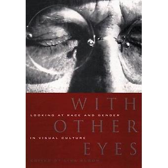 With Other Eyes - Looking at Race and Gender in Visual Culture by Lisa