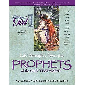Life Principles from the Prophets of the Old Testament by Wayne A Bar