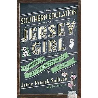 The Southern Education of a Jersey Girl - Adventures in Life and Love