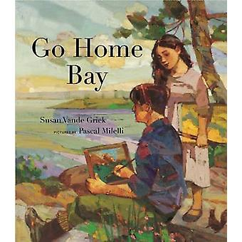 Go Home Bay by Susan Vande Griek - Pascal Milelli - 9781554987016 Book