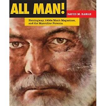 All Man! - Hemingway - 1950s Men's Magazines - and the Masculine Perso