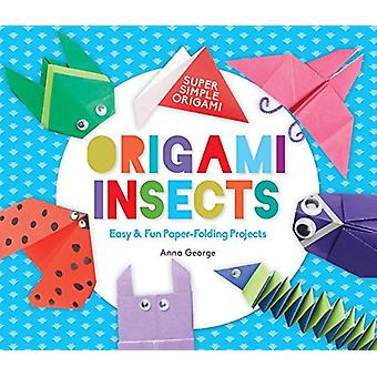 Origami Insects - Easy & Fun Paper-Folding Projects by Anna George - 9