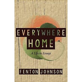 Everywhere Home - A Life in Essays by Fenton Johnson - 9781941411438 B
