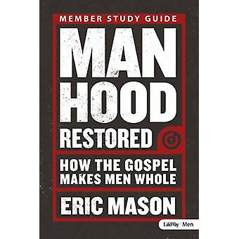 Manhood Restored - Study Guide - How the Gospel Makes Men Whole by Eri