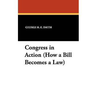 Congress in Action How a Bill Becomes a Law by Smith & George H. E.