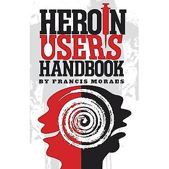 Heroin Users Handbook by Moraes Ph D & Francis