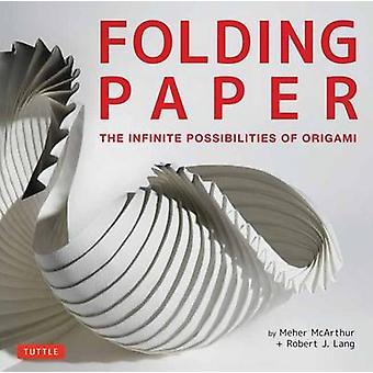 Papierfaltens - die unendlichen Möglichkeiten des Origami von Meher McArthu