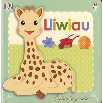Cyfres Sophie La Girafe Lliwiau by Dawn Sirett & Translated by Mared Furnham