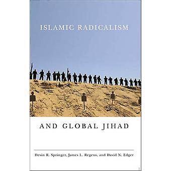 Islamic Radicalism and Global Jihad by Devin R. Springer - James L. R