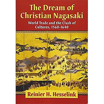 The Dream of Christian Nagasaki: World Trade and the Clash of Cultures, 1560-1640