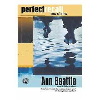 Perfect Recall New Stories by Beattie & Ann