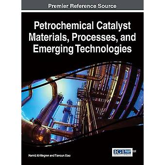 Petrochemical Catalyst Materials Processes and Emerging Technologies by AlMegren & Hamid