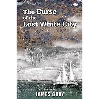The Curse of the Lost White City by Gray & James