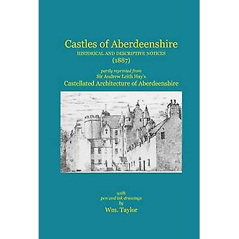Castles of Aberdeenshire Historical and Descriptive Notices 1887 by Leith Hay & Sir Andrew