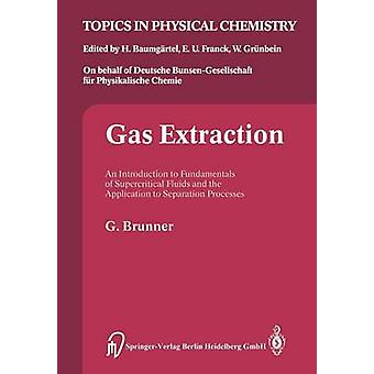 Gas Extraction  An Introduction to Fundamentals of Supercritical Fluids and the Application to Separation Processes by Brunner & Gerd