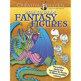 Creative Haven How to Draw Fantasy Figures - Easy-to-Follow - Step-by-