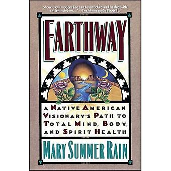 Earthway A Native American Visionarys Path to Total Mind Body and Spirit Health by Summer Rain & Mary