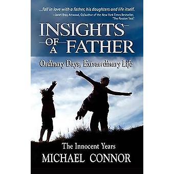 Insights of a Father Ordinary Days Extraordinary Life The Innocent Years by Connor & Michael