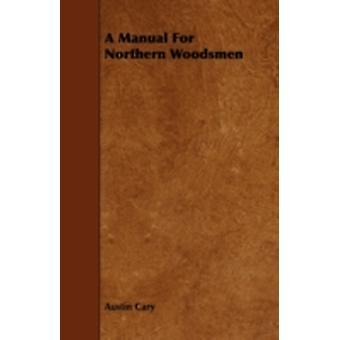 A Manual For Northern Woodsmen by Cary & Austin