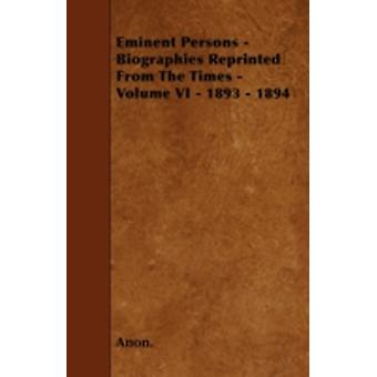 Eminent Persons  Biographies Reprinted From The Times  Volume VI  1893  1894 by Anon.