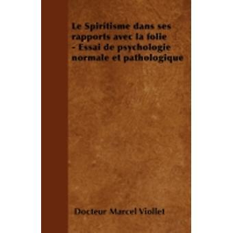 Le Spiritisme dans ses rapports avec la folie  Essai de psychologie normale et pathologique by Viollet & Docteur Marcel