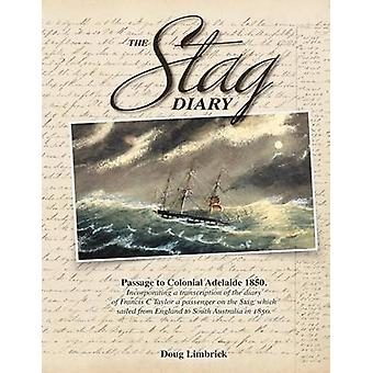 The Stag Diary  Passage to Colonial Adelaide 1850 by Limbrick & Doug