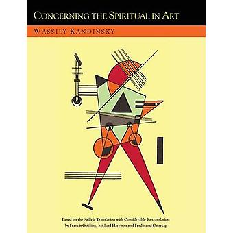 Concerning the Spiritual in Art and Painting in Particular An Updated Version of the Sadleir Translation by Kandinsky & Wassily