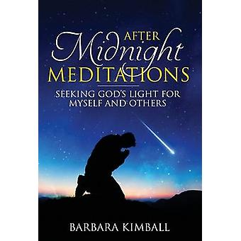 After Midnight Meditations Seeking Gods Light for Myself and Others by Kimball & Barbara