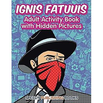 Ignis Fatuuis Adult Activity Book with Hidden Pictures by Jupiter Kids